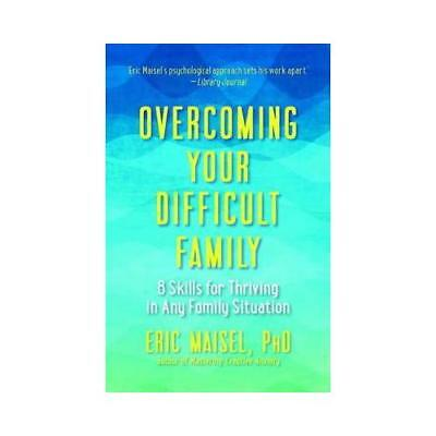 Overcoming Your Difficult Family by Eric Maisel