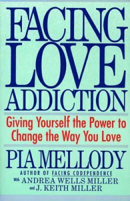 Facing Love Addiction Giving Yourself the Power to Change the W... 9780062506047