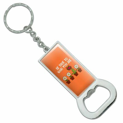 Be True To Who You Are Flowers Plants Rectangle Metal Bottle Opener Keychain