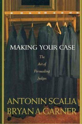 Scalia and Garner's Making Your Case: The Art of Persuading Judges 9780314184719