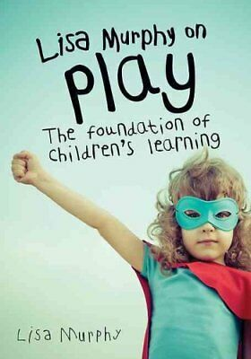 Lisa Murphy on Play The Foundation of Children's Learning 9781605544410