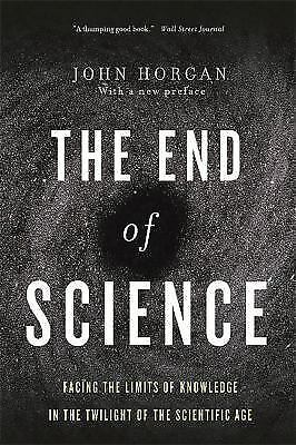 The End Of Science: Facing The Limits Of Knowledge In The Twilight Of The Scient