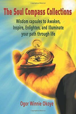 The Soul Compass Collections: Wisdom Capsules to Awaken, Inspire, Enlighten, and