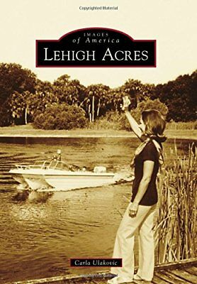 NEW Lehigh Acres (Images of America) by Carla Ulakovic