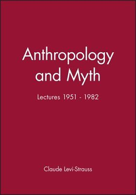 Anthropology and Myth Lectures 1951 - 1982 by Claude Levi-Strauss 9780631144748
