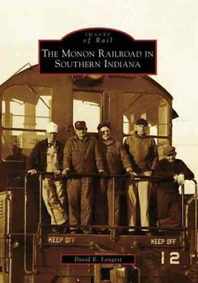 The Monon Railroad in Southern Indiana by David E Longest 9780738552378