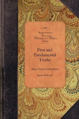 First and Fundamental Truths: Being a Treatise on Metaphysics (Amer Philosophy,
