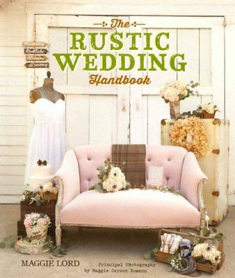 The Rustic Wedding Handbook by Maggie Lord 9781423634614 (Paperback, 2014)