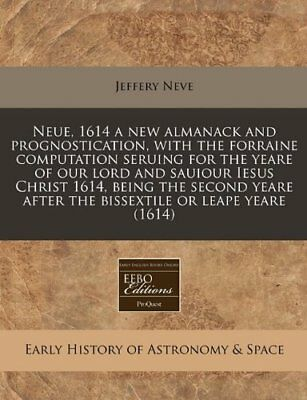 Neue, 1614 a new almanack and prognostication, with the forraine computation ser