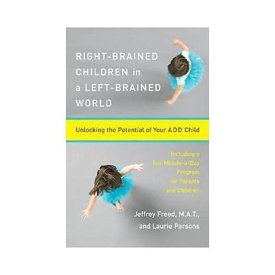 Right-Brained Children in a Left-Brained World by Jeffrey Freed, Laurie Parsons