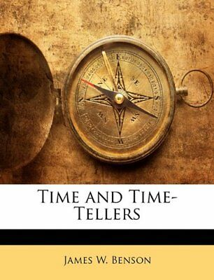 NEW Time and Time-Tellers by James W. Benson
