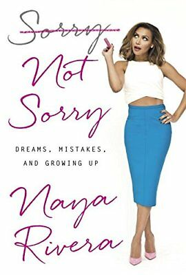 NEW Sorry Not Sorry: Dreams, Mistakes, and Growing Up by Naya Rivera