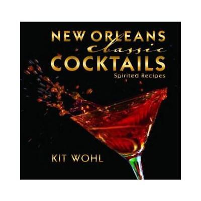 New Orleans Classic Cocktails by Kit Wohl