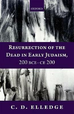 Resurrection of the Dead in Early Judaism, 200 BCE-CE 200 by C. D. Elledge