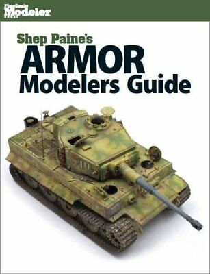 Shep Paine's Armor Modeler Guide by Sheperd Paine 9781627003933