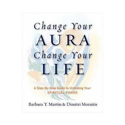 Change Your Aura, Change Your Life by Barbara Y. Martin, Dimitri Moraitis