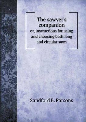 The sawyer's companion or, instructions for using and choosing both long and cir