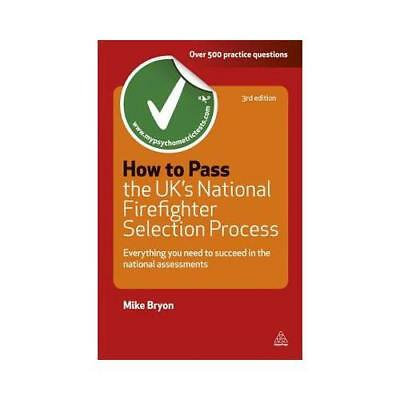 How to Pass the UK's National Firefighter Selection Process by Mike Bryon