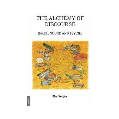 The Alchemy of Discourse by Paul Kugler