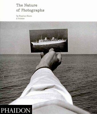 The Nature of Photographs A Primer by Stephen Shore 9780714859040