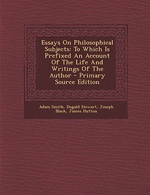 Essays On Philosophical Subjects: To Which Is Prefixed An Account Of The Life An