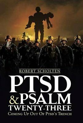PTSD & PSALM TWENTY-THREE: Coming Up Out Of PTSD's Trench by Robert Scholten
