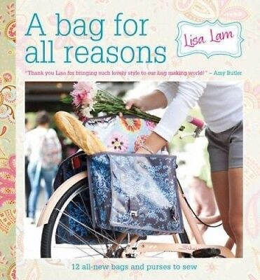 A Bag for All Reasons: 12 all-new bags and purses to sew for every occasion, New