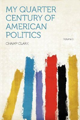 NEW My Quarter Century of American Politics Volume 1 by Champ Clark