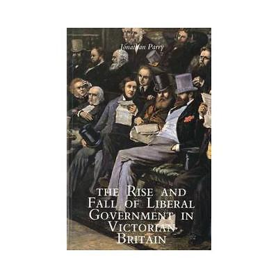 The Rise and Fall of Liberal Government in Victorian Britain by Jonathan Parry
