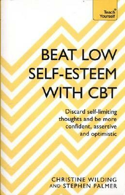 Beat Low Self-Esteem With CBT by Christine Wilding, Stephen Palmer