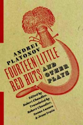 Fourteen Little Red Huts and Other Plays by Andrei Platonov, Robert Chandler,...