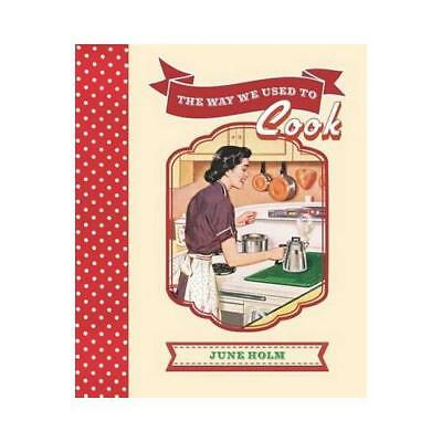 The Way We Used to Cook by June Holm