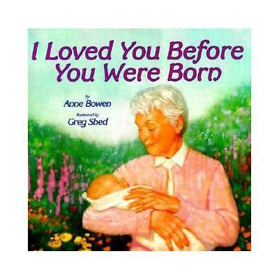 I Loved You Before You Were Born by Anne Bowen, Greg Shed (ill)