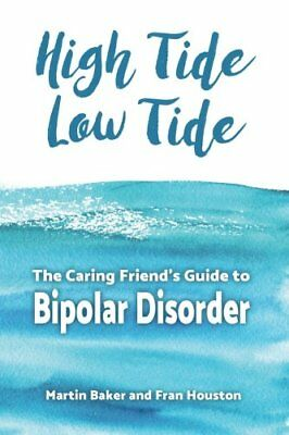NEW High Tide, Low Tide: The Caring Friend's Guide to Bipolar Disorder
