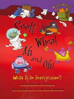 Cool! Whoa! Ah and Oh! What Is an Interjection? by Brian P Cleary 9781467709002