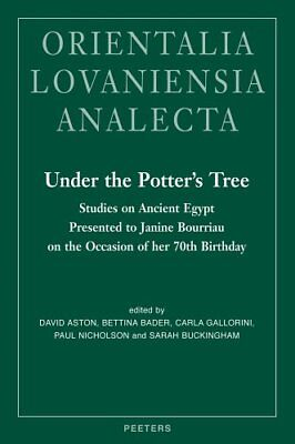 Under the Potter's Tree. Studies on Ancient Egypt Presented to Janine Bourriau o