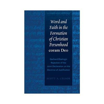 Word and Faith in the Formation of Christian Personhood Coram Deo by Scott A....