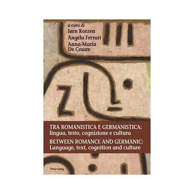 Tra romanistica e germanistica: lingua, testo, cognizione e cultura / Between...