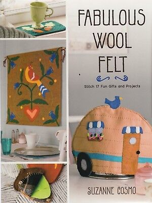 Fabulous Wool Felt - Stitch 17 fun gifts and projects - BOOK by Suzanne Cosmo