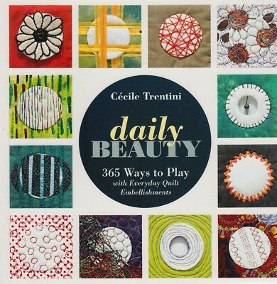 Daily Beauty, 365 ways to play with everyday quilt embellishments - BOOK