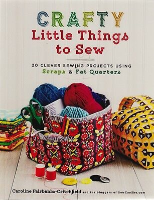 Crafty Little Things to Sew - 20 clever sewing projects using scraps and FQs.