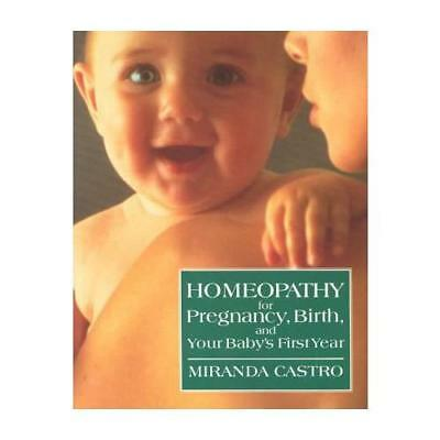 Homeopathy for Pregnancy, Birth, and Your Baby's First Year by Miranda Castro