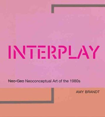 Interplay Neo-Geo Neoconceptual Art of the 1980s by Amy L. Brandt 9780262027533
