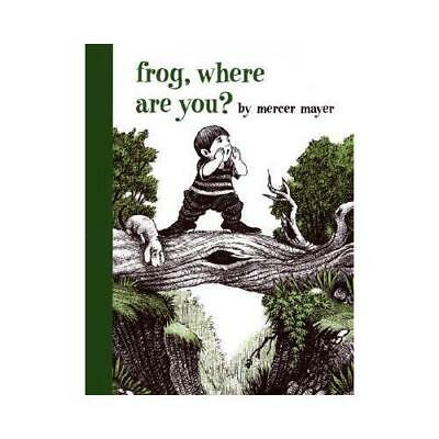 Frog, Where Are You? by Mercer Mayer (author), Mercer Mayer (illustrator)