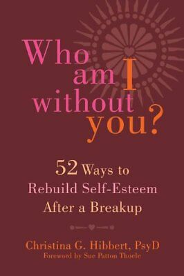Who Am I Without You? Fifty-Two Ways to Rebuild Self-Esteem Aft... 9781626251427