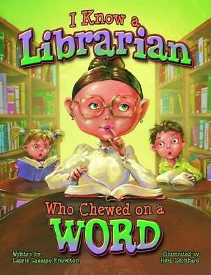 I Know a Librarian Who Chewed on a Word by Laurie Knowlton (author), Herb Leo...