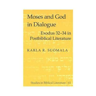 Moses and God in Dialogue by Karla R Suomala