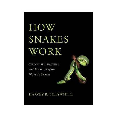 How Snakes Work by Harvey B. Lillywhite