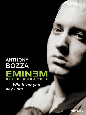 Eminem - Whatever You Say I Am. Die Biografie - Anthony Bozza