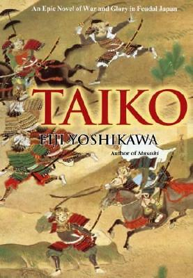 Taiko: An Epic Novel Of War And Glory In Feudal Japan by Eiji Yoshikawa (auth...